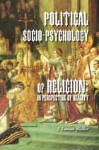 Political Socio-Psychology of Religion:In Perspective of Reality ebook by J. Lamah Walker