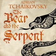 The Bear and the Serpent audiobook by Adrian Tchaikovsky