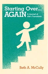 Starting Over...AGAIN - A Journal of Life's Transitions ebook by Beth McCully