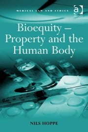 Bioequity – Property and the Human Body ebook by Mr Nils Hoppe,Professor Sheila A M McLean