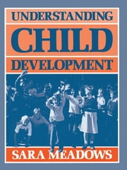 Understanding Child Development ebook by Sara Meadows