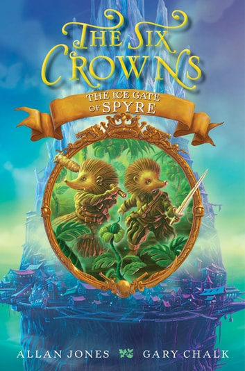 The Six Crowns: The Ice Gate of Spyre ebook by Allan Jones