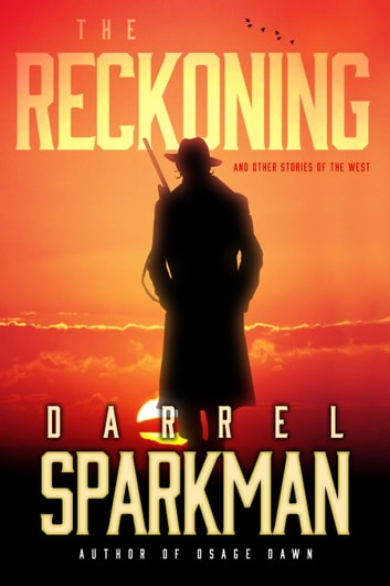 The Reckoning - and Other Stories of the West ebook by Darrel Sparkman
