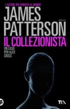 Il collezionista - Un caso di Alex Cross ebook by James Patterson