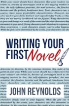 Writing Your First Novel ebook by John Reynolds
