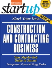 Start Your Own Construction and Contracting Business - Your Step-By-Step Guide to Success ebook by Entrepreneur Press,Gregg Kuehn