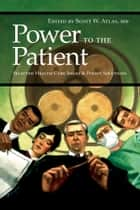 Power to the Patient ebook by Scott W. Atlas, MD
