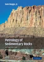 Petrology of Sedimentary Rocks ebook by Sam  Boggs, Jr.