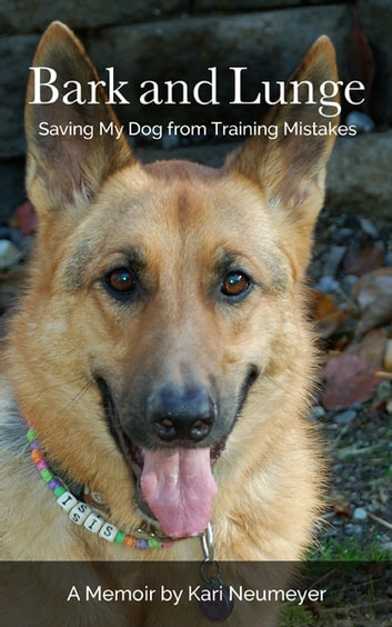 Bark and Lunge - Saving My Dog from Training Mistakes ebook by Kari Neumeyer