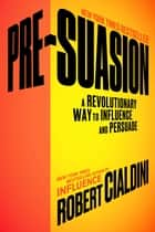 Pre-Suasion ebook by Robert Cialdini, Ph.D.