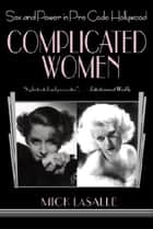 Complicated Women - Sex and Power in Pre-Code Hollywood ebook by Mick LaSalle