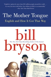 The Mother Tongue - English and How it Got that Way ebook by Bill Bryson