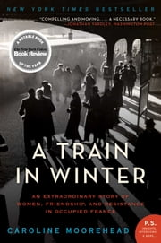 A Train in Winter ebook by Caroline Moorehead