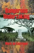 Dangerous Undertaking - A Buryin' Barry Mystery ebook by Mark de Castrique