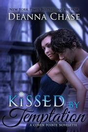 Kissed by Temptation (A Coven Pointe Short Story) - Coven Pointe, #2 ebook by Deanna Chase