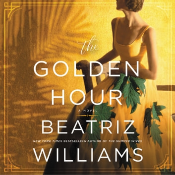 The Golden Hour - A Novel audiobook by Beatriz Williams
