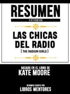 Resumen Extendido: Las Chicas Del Radio (The Radium Girls) - Basado En El Libro De Kate Moore ebook by Libros Mentores