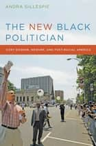 The New Black Politician ebook by Andra Gillespie