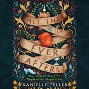 All the Ever Afters - The Untold Story of Cinderella's Stepmother audiobook by Danielle Teller