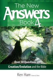 The New Answers Book Volume 4 - Over 30 Questions on Creation/Evolution and the Bible ebook by Ken Ham