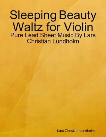 Sleeping Beauty Waltz for Violin - Pure Lead Sheet Music By Lars Christian Lundholm ebook by Lars Christian Lundholm