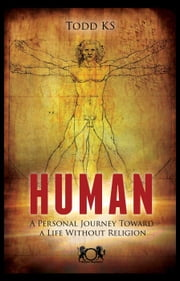 Human: A Personal Journey Toward a Life Without Religion ebook by Todd KS