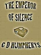 The Emperor of Silence ebook by Christopher Humpherys