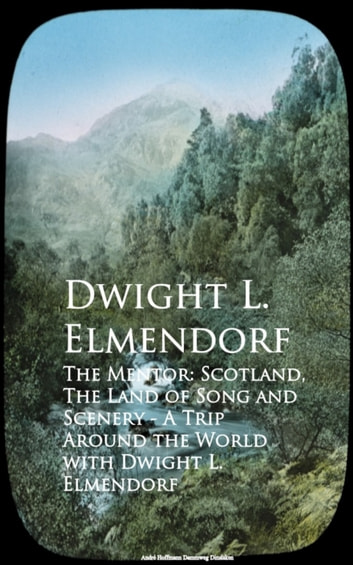 The Mentor: Scotland, The Land of Song and Scenerld with Dwight L. Elmendorf ebook by Dwight L. Elmendorf