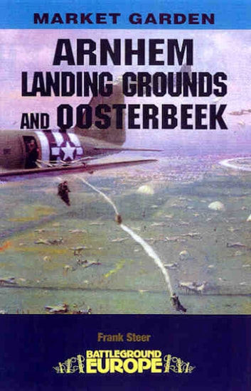 Arnhem - Landing Grounds and Oosterbeek ebook by Frank Steer