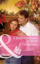 A Bravo Christmas Reunion (Mills & Boon Cherish) (Bravo Family Ties, Book 8) ebook by Christine Rimmer