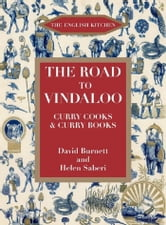 The Road to Vindaloo - Curry Cooks & Curry Books ebook by David Burnett