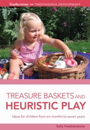 Treasure Baskets and Heuristic Play ebook by Sally Featherstone