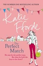 The Perfect Match - The perfect author to bring comfort in difficult times ebook by Katie Fforde