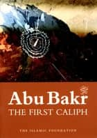 Abu Bakr: The First Caliph ebook by Muhammad Rashid Feroze