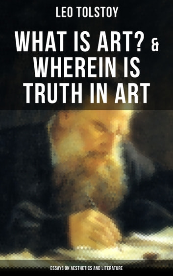tolstoy what is art  wherein is truth in art essays on  tolstoy what is art  wherein is truth in art essays on aesthetics