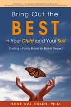 Bring Out the BEST in Your Child and Your Self ebook by Ilene Val-Essen, Ph.D.