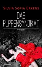 Das Puppensyndikat - Thriller ebook by Silvia Sofia Erkens