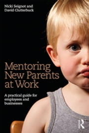 Mentoring New Parents at Work - A Guide for Businesses and Organisations ebook by Nicki Seignot,David Clutterbuck