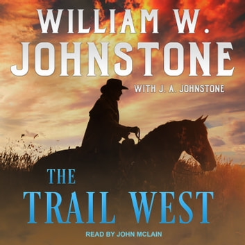 The Trail West audiobook by William W. Johnstone,J. A. Johnstone