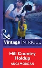 Hill Country Holdup (Mills & Boon Intrigue) eBook by Angi Morgan