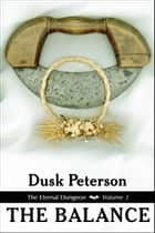 The Balance (The Eternal Dungeon, Volume 3) ebook by Dusk Peterson