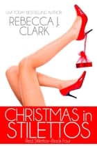 Christmas in Stilettos ebook by Rebecca J. Clark
