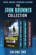 The John Brunner Collection Volume Two - The Wrong End of Time, The Ladder in the Sky, and The Productions of Time eBook by John Brunner