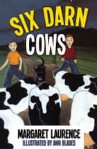Six Darn Cows ebook by Margaret Laurence Estate, Ann Blades