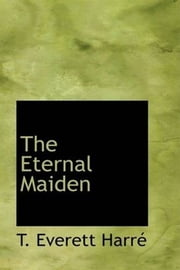The Eternal Maiden ebook by T. Everett Harre