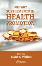 Dietary Supplements in Health Promotion ebook by Taylor C. Wallace