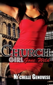 Church Girl Gone Wild ebook by Ni'Chelle Genovese