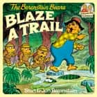 The Berenstain Bears Blaze a Trail ebook by Stan Berenstain, Jan Berenstain