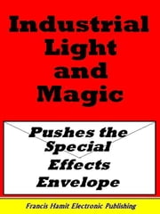INDUSTRIAL LIGHT AND MAGIC PUSHES THE SPECIAL EFFECTS ENVELOPE ebook by Hamit, Francis