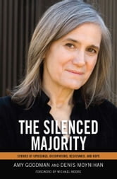 The Silenced Majority - Stories of Uprisings, Occupations, Resistance, and Hope ebook by Amy Goodman,Denis  Moynihan